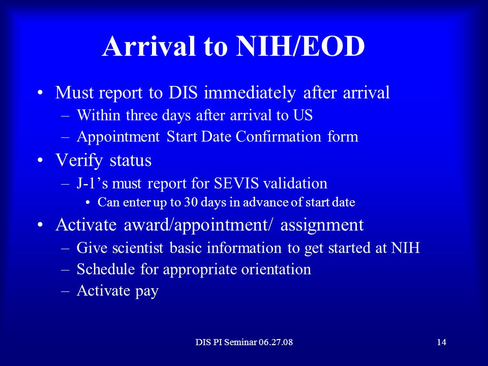 Arrival to NIH/EOD Must report to DIS immediately after arrival