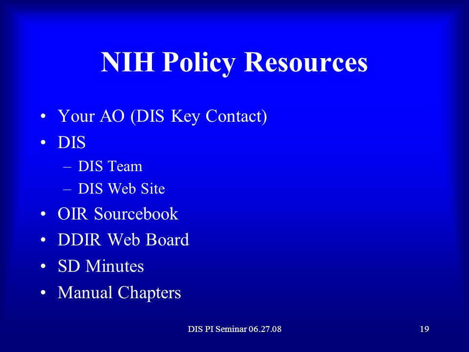 NIH Policy Resources Your AO (DIS Key Contact) DIS OIR Sourcebook