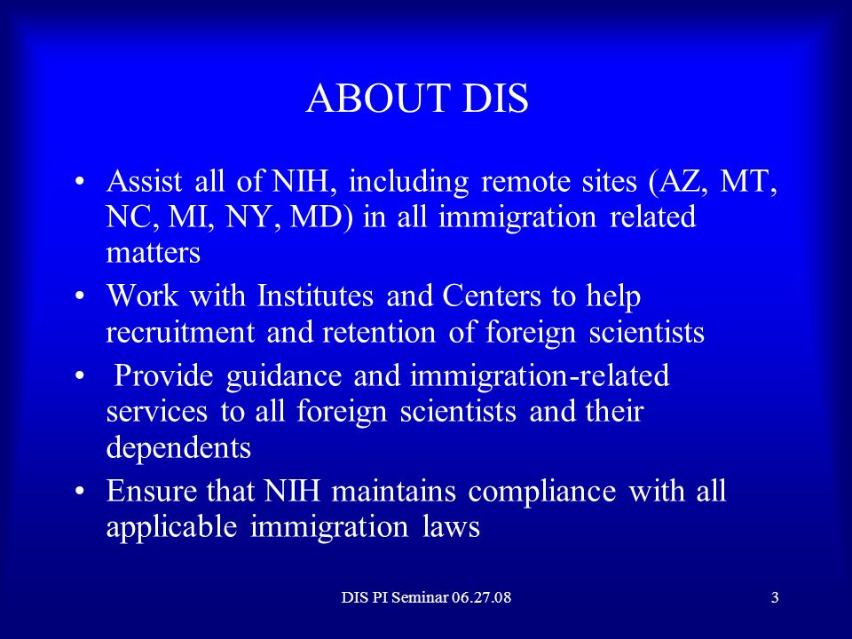 ABOUT DIS Assist all of NIH, including remote sites (AZ, MT, NC, MI, NY, MD) in all immigration related matters.