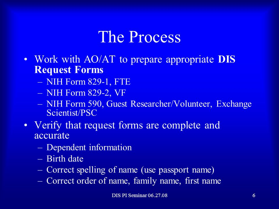 The Process Work with AO/AT to prepare appropriate DIS Request Forms