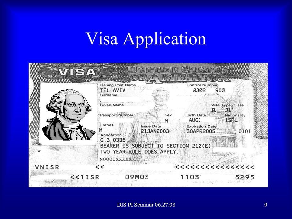 Visa Application Visa Application DIS PI Seminar 06.27.08