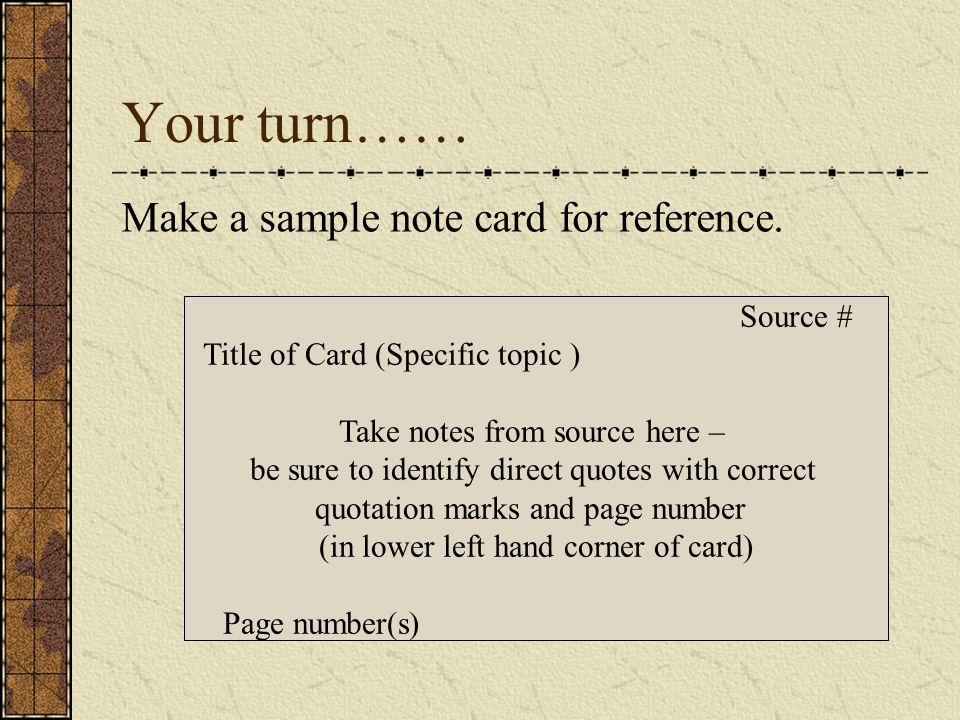 Your turn…… Make a sample note card for reference. Source #