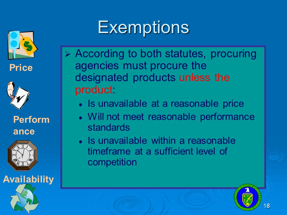 Exemptions According to both statutes, procuring agencies must procure the designated products unless the product: