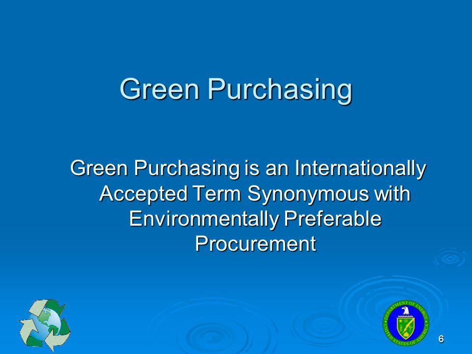 Green Purchasing Green Purchasing is an Internationally Accepted Term Synonymous with Environmentally Preferable Procurement.