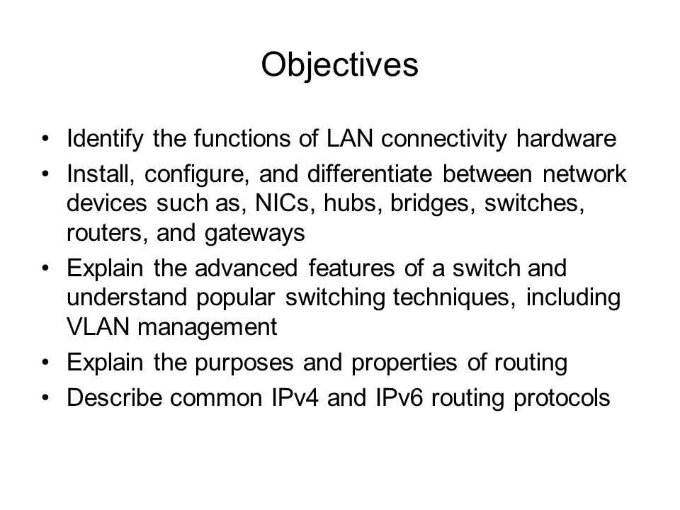 Objectives Identify the functions of LAN connectivity hardware
