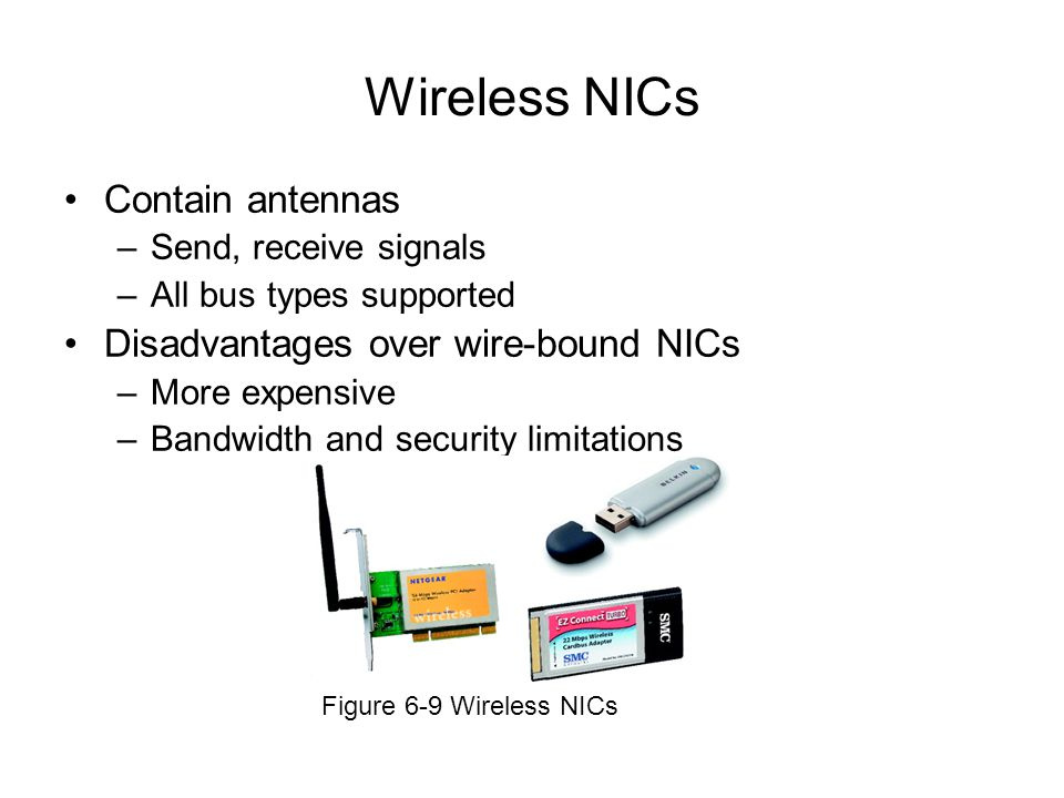 Wireless NICs Contain antennas Disadvantages over wire-bound NICs