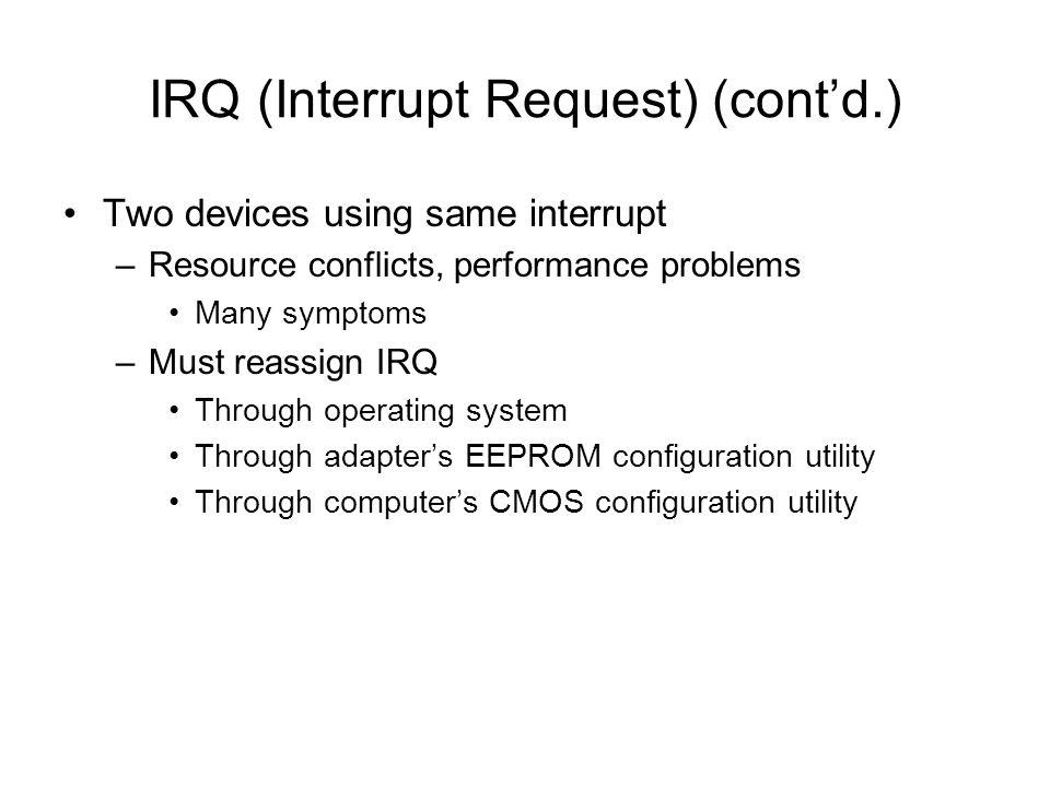 IRQ (Interrupt Request) (cont'd.)
