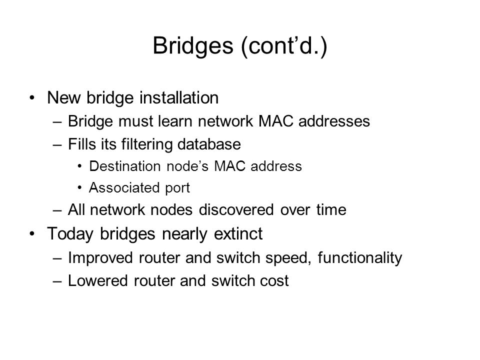 Bridges (cont'd.) New bridge installation Today bridges nearly extinct