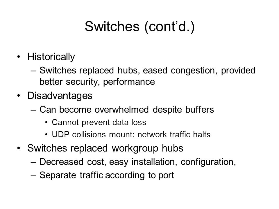 Switches (cont'd.) Historically Disadvantages