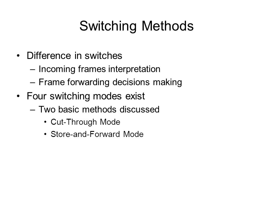 Switching Methods Difference in switches Four switching modes exist
