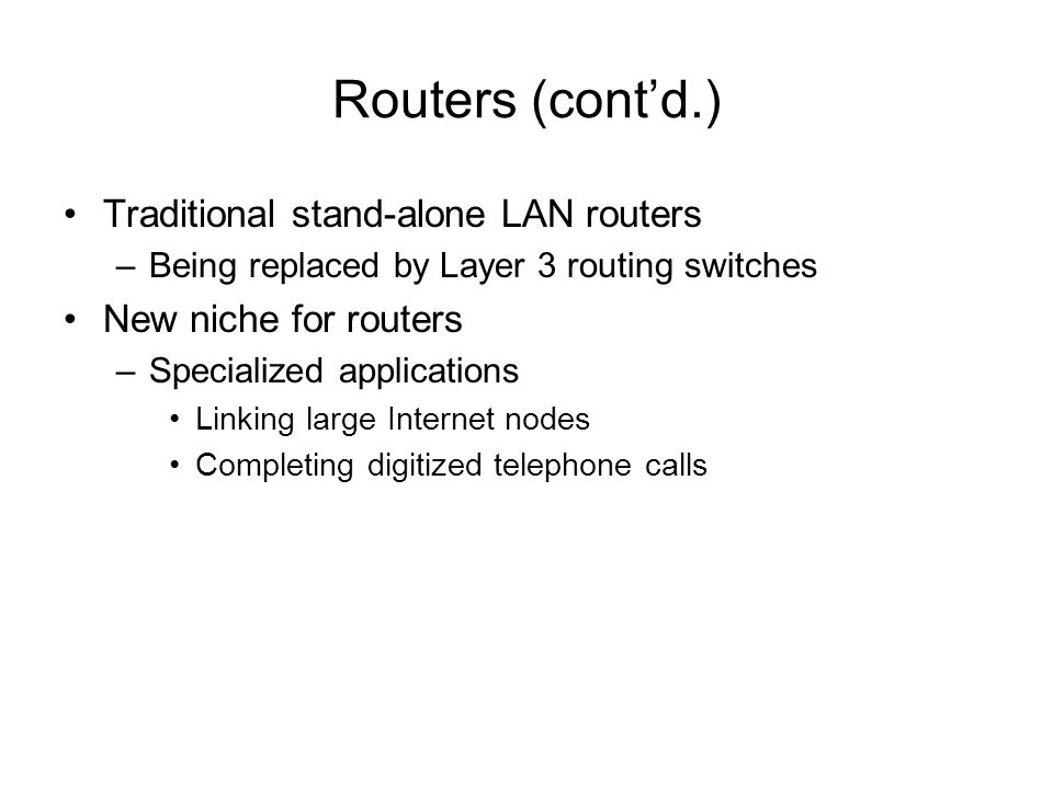 Routers (cont'd.) Traditional stand-alone LAN routers