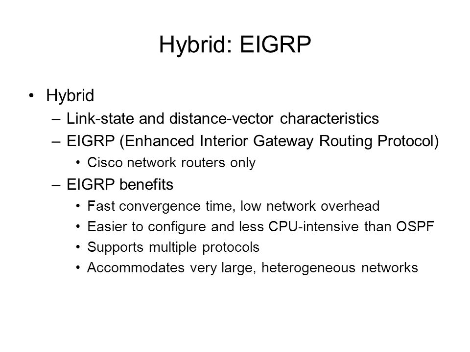Hybrid: EIGRP Hybrid Link-state and distance-vector characteristics