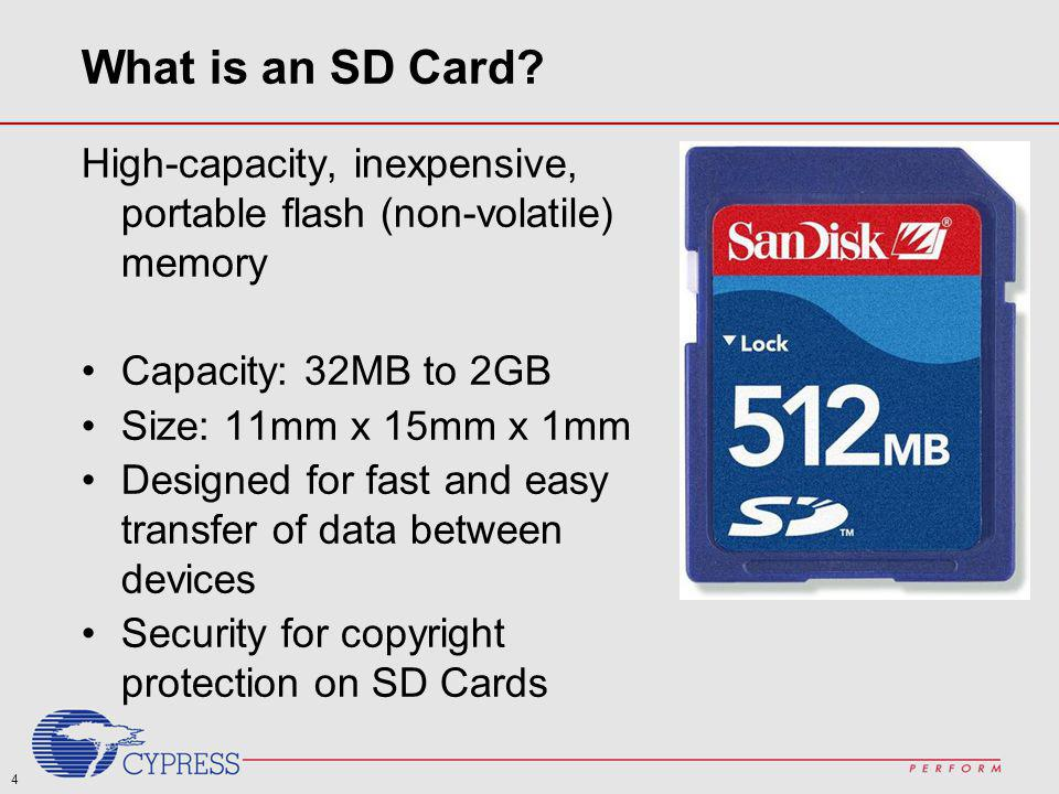 What is an SD Card High-capacity, inexpensive, portable flash (non-volatile) memory. Capacity: 32MB to 2GB.