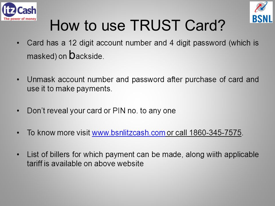 How to use TRUST Card Card has a 12 digit account number and 4 digit password (which is masked) on backside.