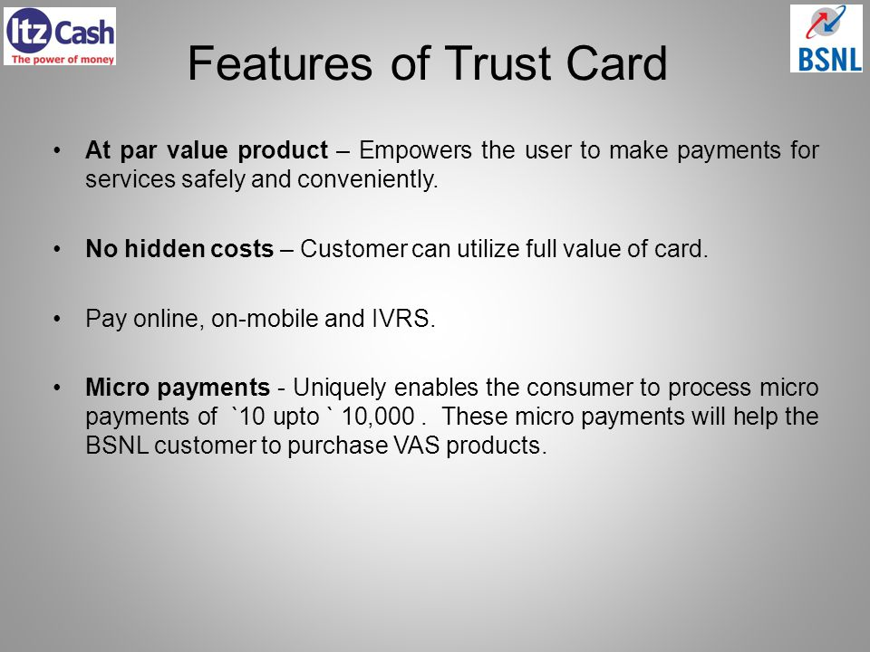 Features of Trust Card At par value product – Empowers the user to make payments for services safely and conveniently.