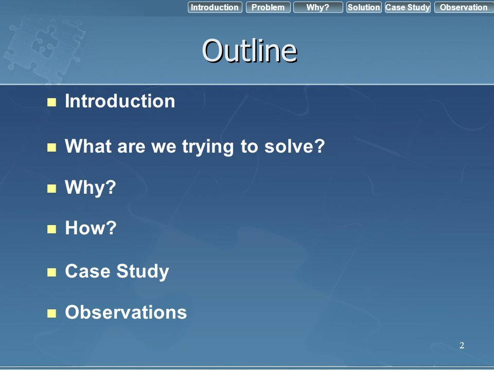 Outline Introduction What are we trying to solve Why How Case Study