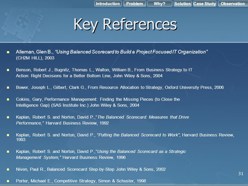 Key References Alleman, Glen B., Using Balanced Scorecard to Build a Project Focused IT Organization