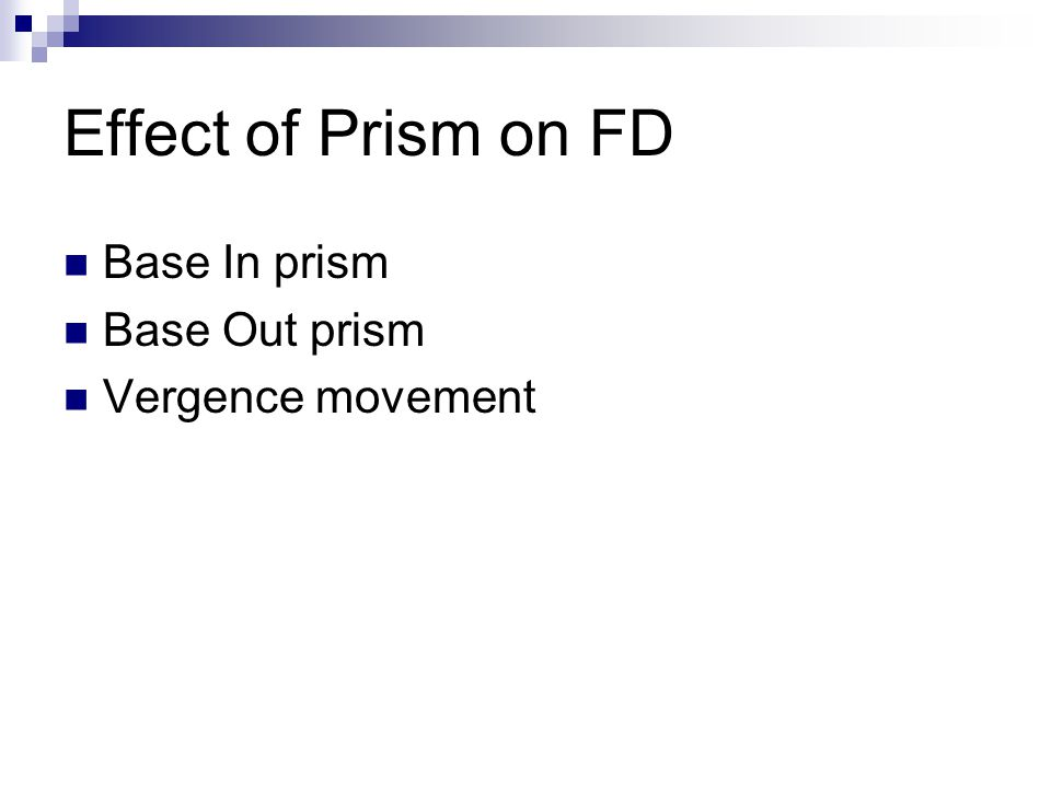Effect of Prism on FD Base In prism Base Out prism Vergence movement