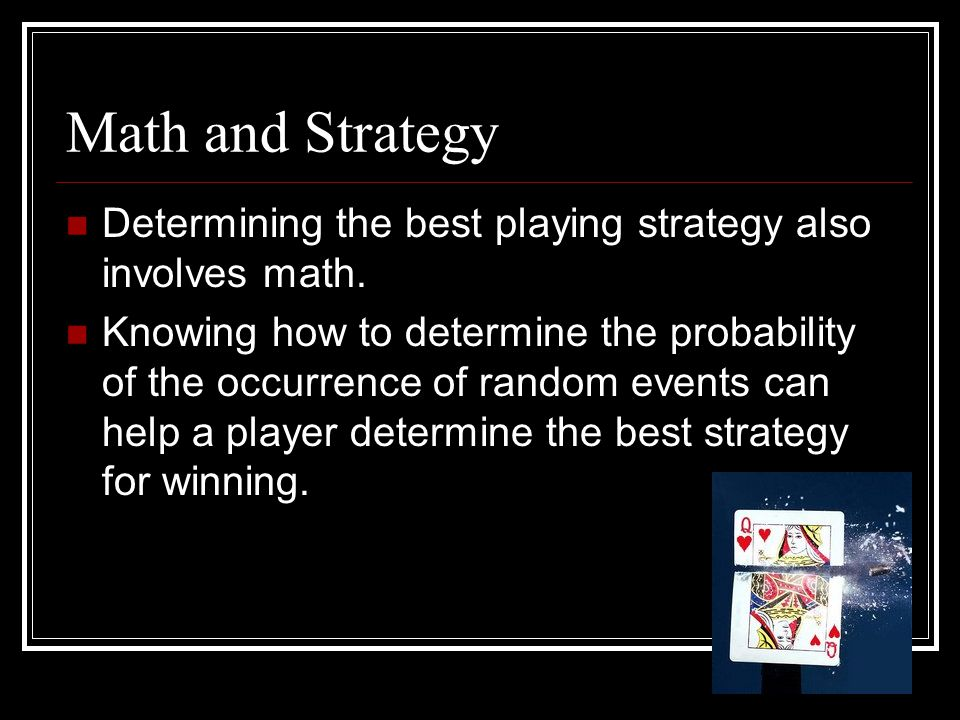 Math and Strategy Determining the best playing strategy also involves math.