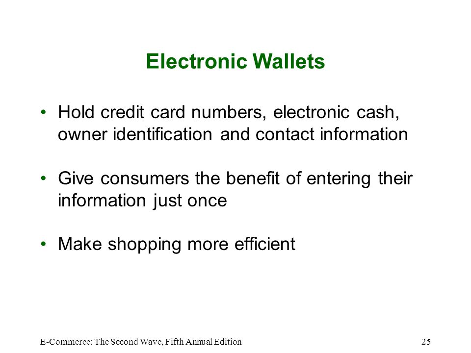 Electronic Wallets Hold credit card numbers, electronic cash, owner identification and contact information.