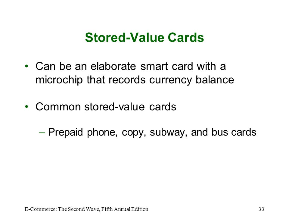 Stored-Value Cards Can be an elaborate smart card with a microchip that records currency balance. Common stored-value cards.