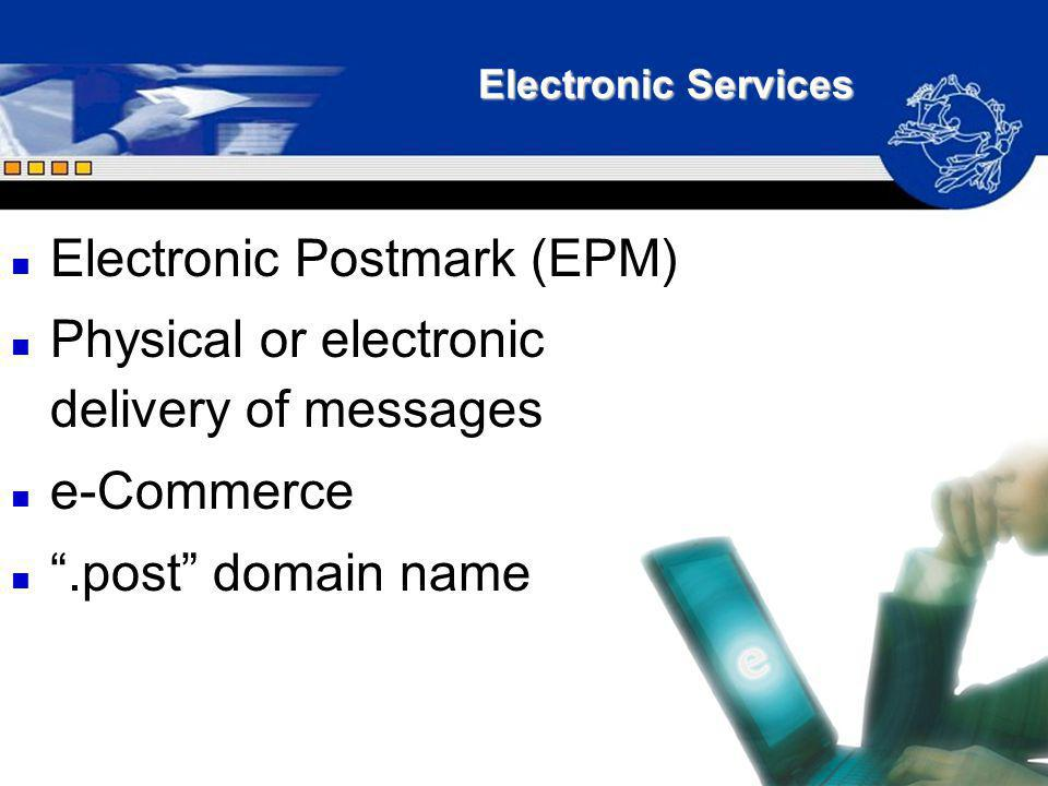 Electronic Postmark (EPM) Physical or electronic delivery of messages
