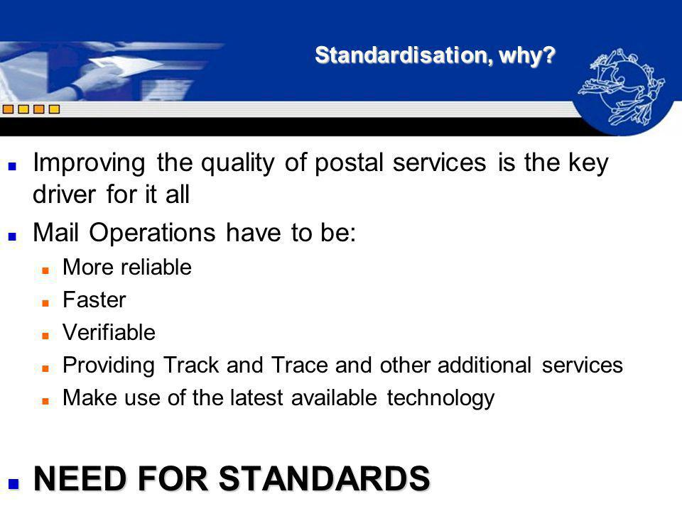 Standardisation, why Improving the quality of postal services is the key driver for it all. Mail Operations have to be: