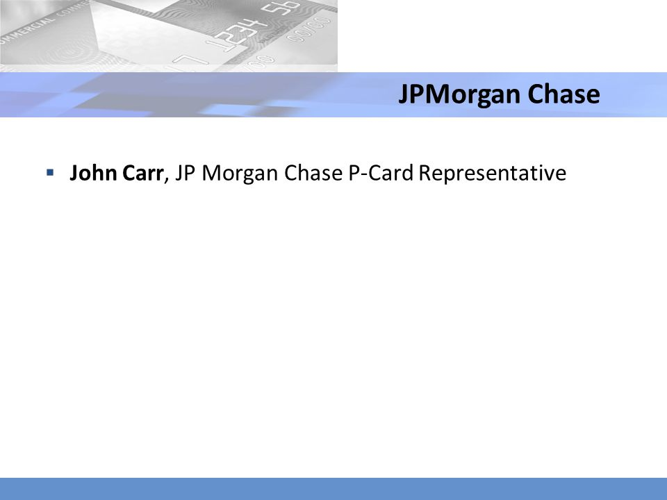 JPMorgan Chase John Carr, JP Morgan Chase P-Card Representative