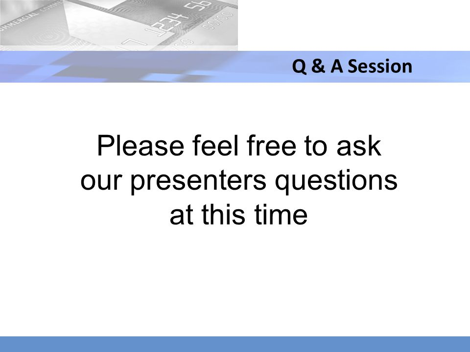 Please feel free to ask our presenters questions at this time