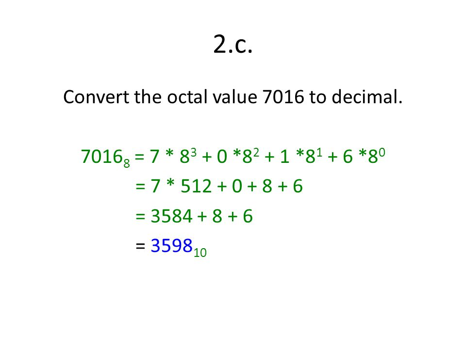 2.c. Convert the octal value 7016 to decimal.