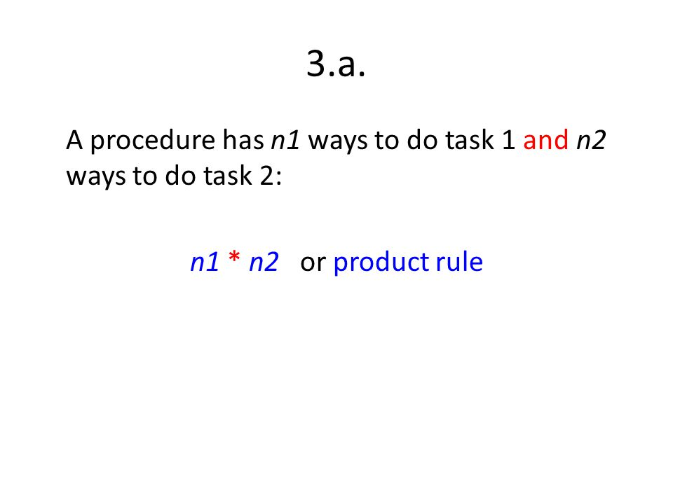 3.a. A procedure has n1 ways to do task 1 and n2 ways to do task 2: n1 * n2 or product rule