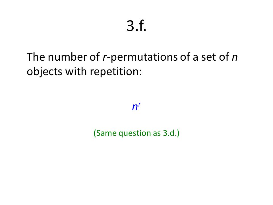 3.f. The number of r-permutations of a set of n objects with repetition: nr (Same question as 3.d.)