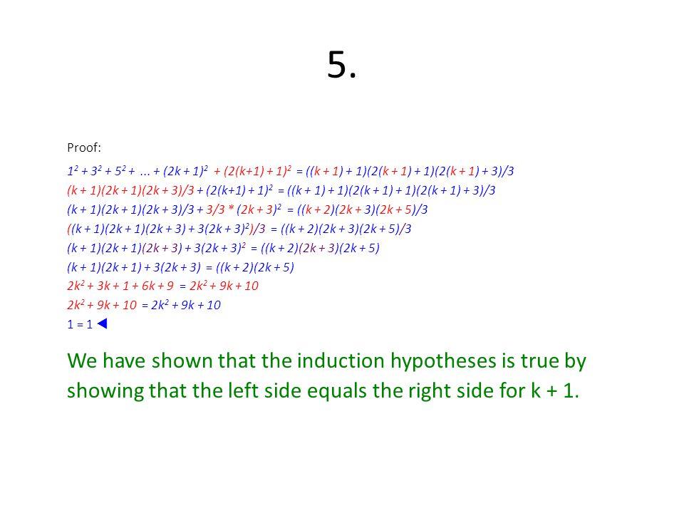 5. Proof: 12 + 32 + 52 + ... + (2k + 1)2 + (2(k+1) + 1)2 = ((k + 1) + 1)(2(k + 1) + 1)(2(k + 1) + 3)/3.