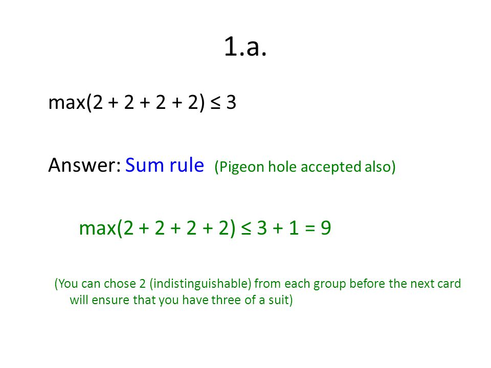 1.a. max(2 + 2 + 2 + 2) ≤ 3. Answer: Sum rule (Pigeon hole accepted also) max(2 + 2 + 2 + 2) ≤ 3 + 1 = 9.