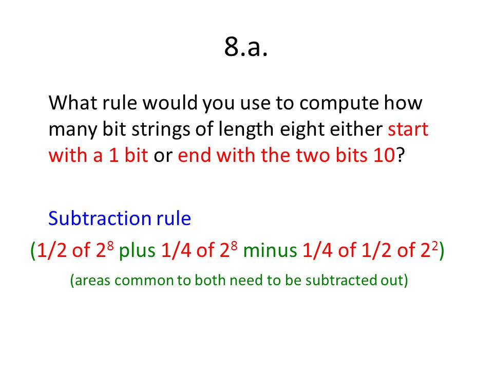 8.a. What rule would you use to compute how many bit strings of length eight either start with a 1 bit or end with the two bits 10