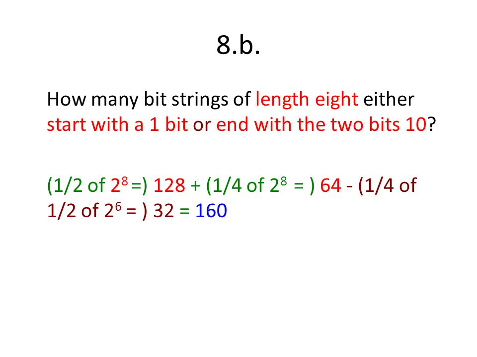 8.b. How many bit strings of length eight either start with a 1 bit or end with the two bits 10