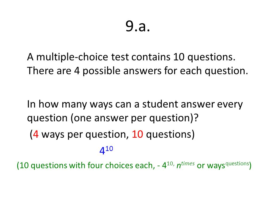 9.a. A multiple-choice test contains 10 questions. There are 4 possible answers for each question.