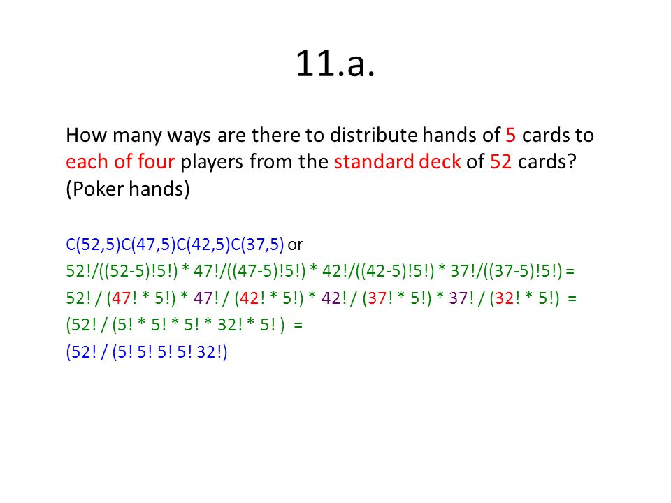 11.a. How many ways are there to distribute hands of 5 cards to each of four players from the standard deck of 52 cards (Poker hands)
