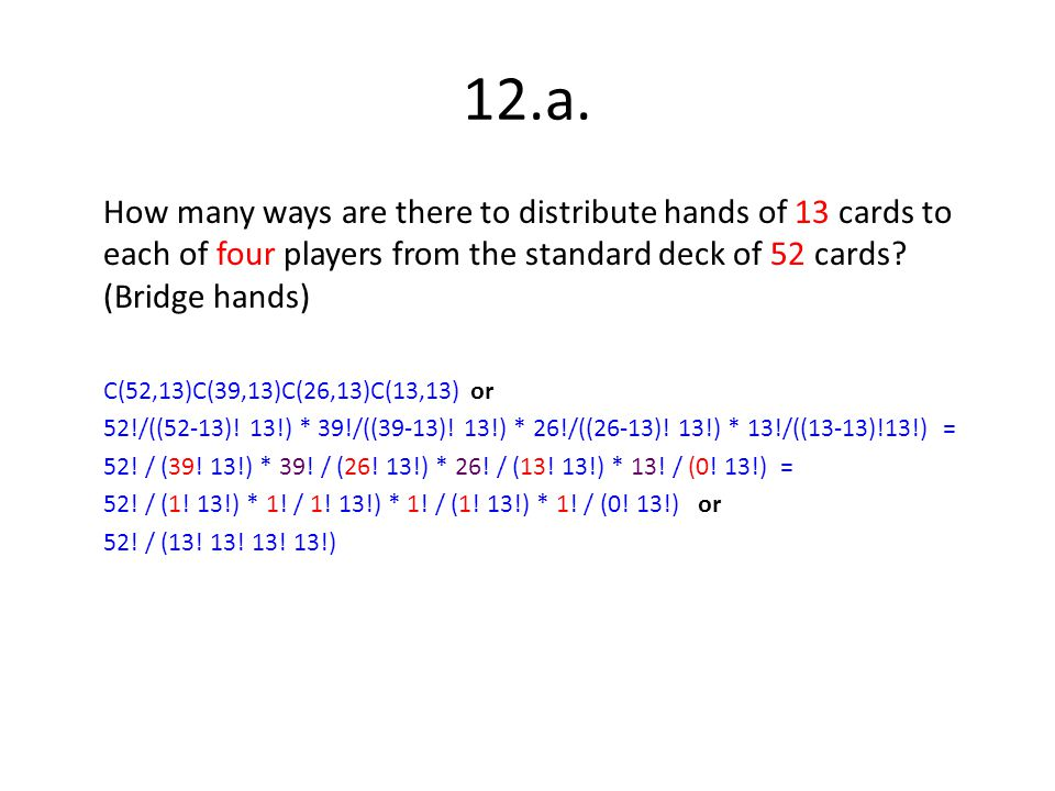 12.a. How many ways are there to distribute hands of 13 cards to each of four players from the standard deck of 52 cards (Bridge hands)