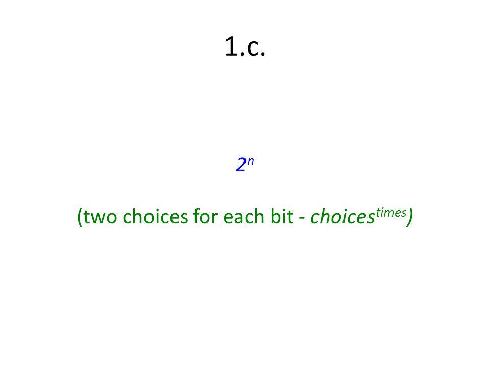 2n (two choices for each bit - choicestimes)