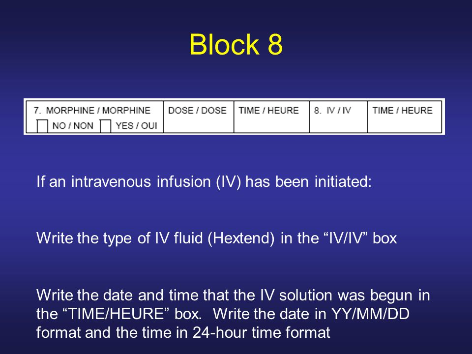 Block 8 If an intravenous infusion (IV) has been initiated: