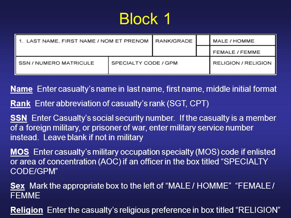 Block 1 Name Enter casualty's name in last name, first name, middle initial format. Rank Enter abbreviation of casualty's rank (SGT, CPT)