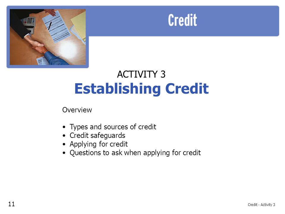 Establishing Credit ACTIVITY 3 Overview Types and sources of credit