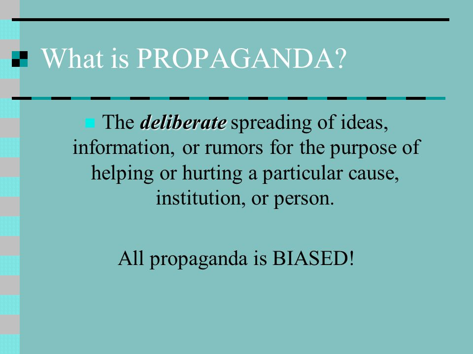 All propaganda is BIASED!