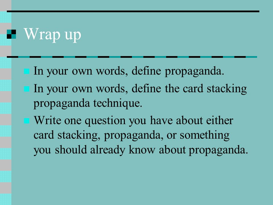 Wrap up In your own words, define propaganda.