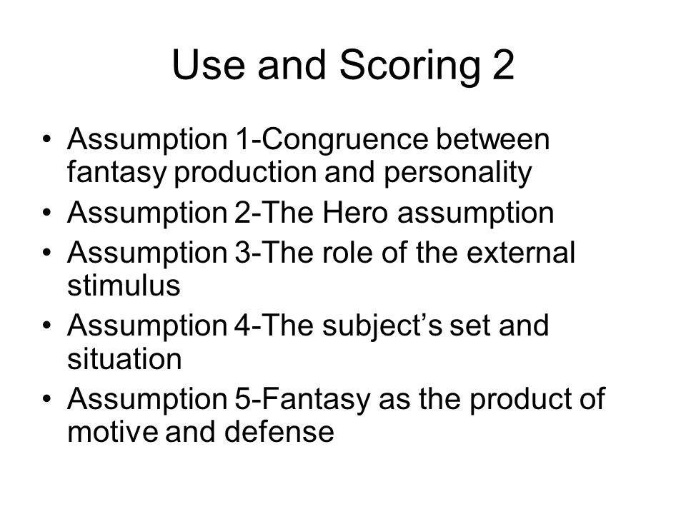 Use and Scoring 2 Assumption 1-Congruence between fantasy production and personality. Assumption 2-The Hero assumption.