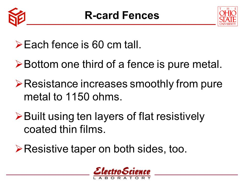 R-card Fences Each fence is 60 cm tall. Bottom one third of a fence is pure metal. Resistance increases smoothly from pure metal to 1150 ohms.