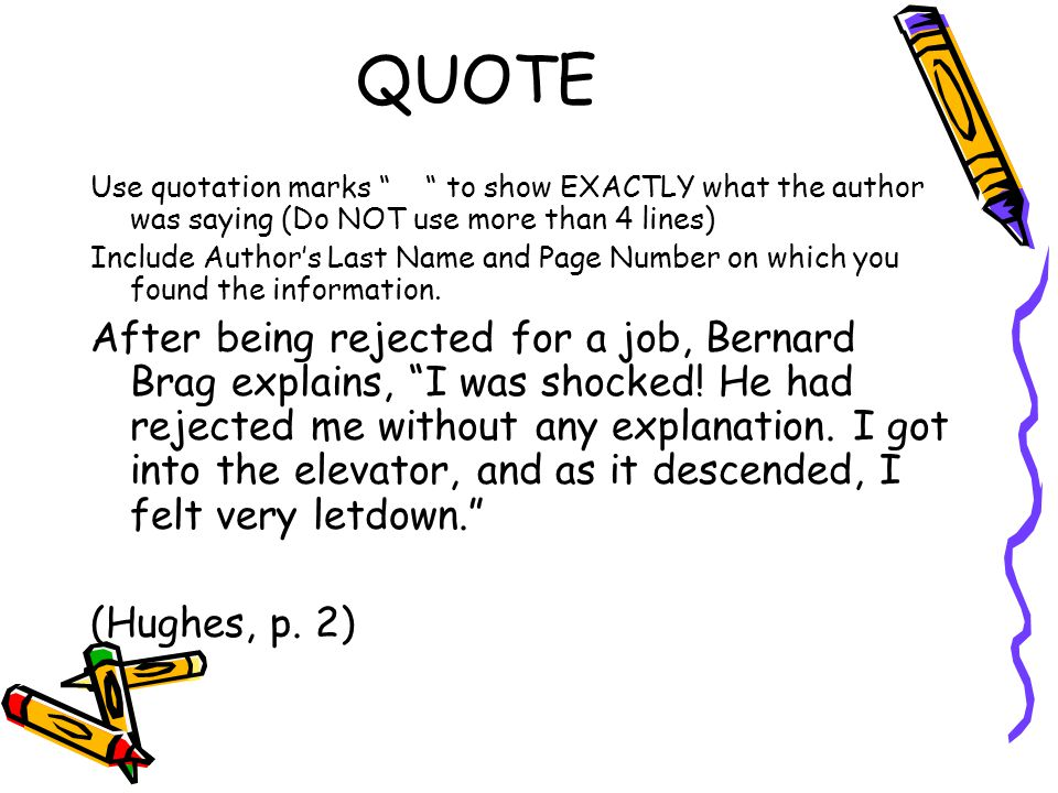 QUOTE Use quotation marks to show EXACTLY what the author was saying (Do NOT use more than 4 lines)