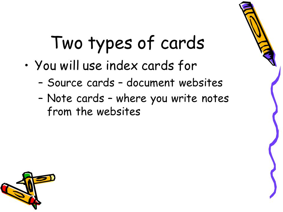 Two types of cards You will use index cards for