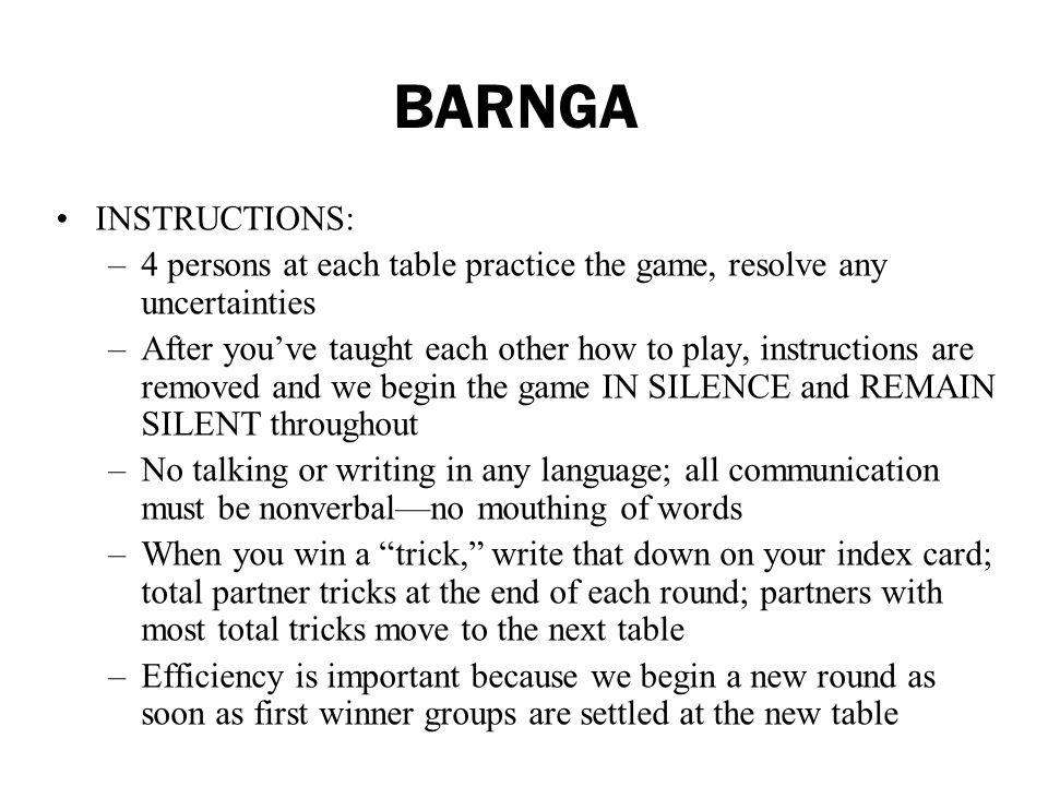 BARNGA INSTRUCTIONS: 4 persons at each table practice the game, resolve any uncertainties.